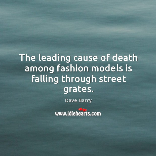 The leading cause of death among fashion models is falling through street grates. Image