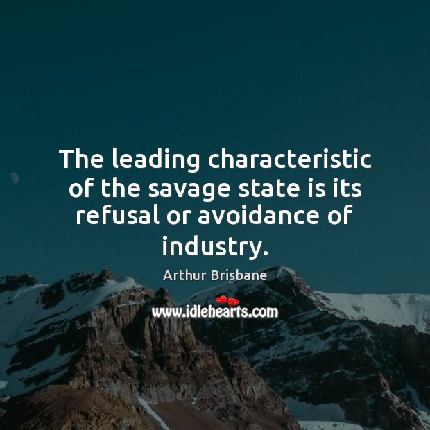 Image, The leading characteristic of the savage state is its refusal or avoidance of industry.