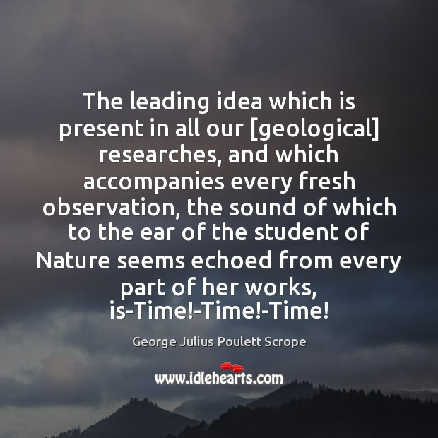 The leading idea which is present in all our [geological] researches, and Image
