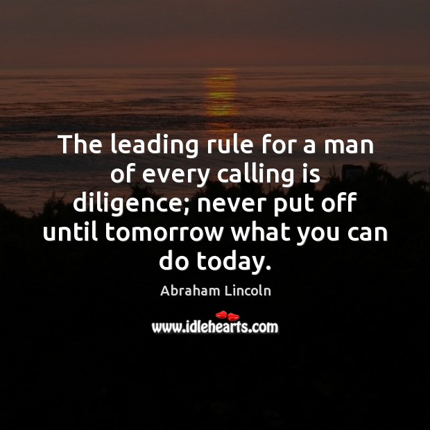 Image, The leading rule for a man of every calling is diligence; never