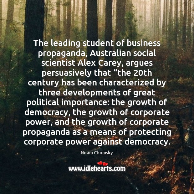 Image, The leading student of business propaganda, Australian social scientist Alex Carey, argues