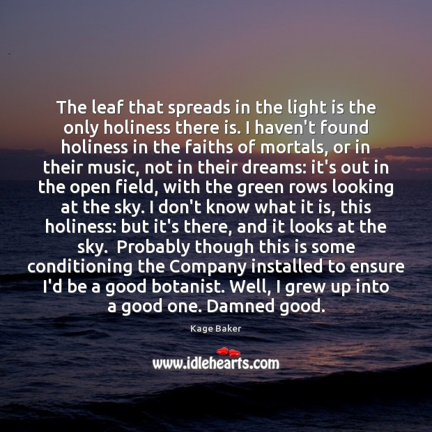 The leaf that spreads in the light is the only holiness there Kage Baker Picture Quote