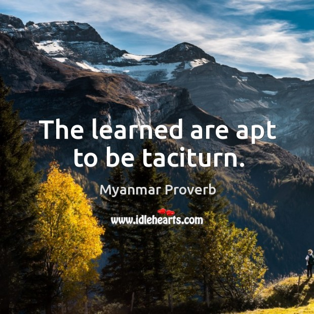 The learned are apt to be taciturn. Myanmar Proverbs Image