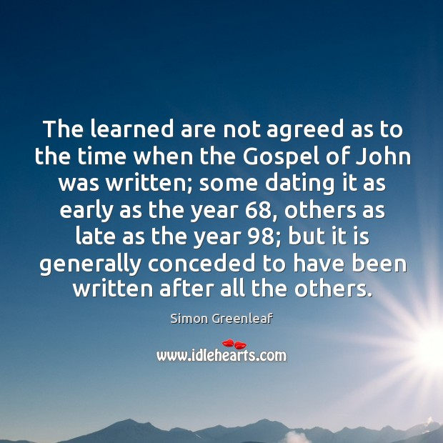 The learned are not agreed as to the time when the gospel of john was written Image