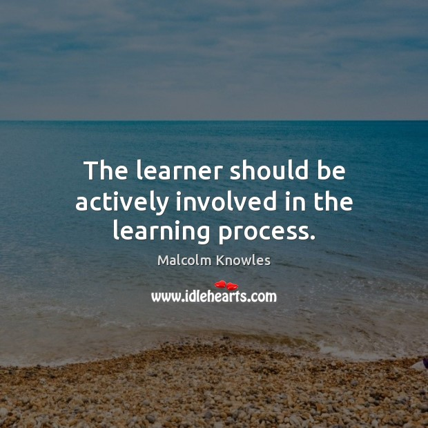 The learner should be actively involved in the learning process. Image