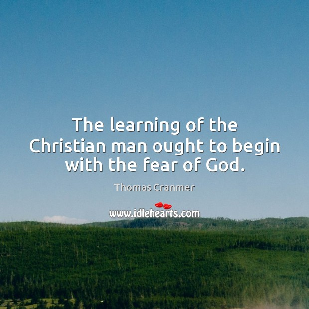 The learning of the Christian man ought to begin with the fear of God. Image
