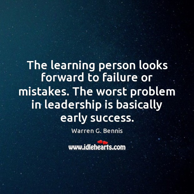 The learning person looks forward to failure or mistakes. The worst problem Warren G. Bennis Picture Quote