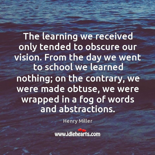 The learning we received only tended to obscure our vision. From the Image