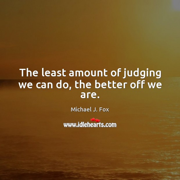 The least amount of judging we can do, the better off we are. Image