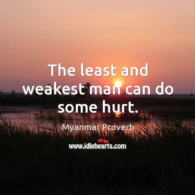 The least and weakest man can do some hurt. Myanmar Proverbs Image