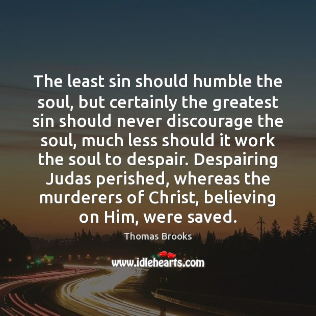 The least sin should humble the soul, but certainly the greatest sin Image