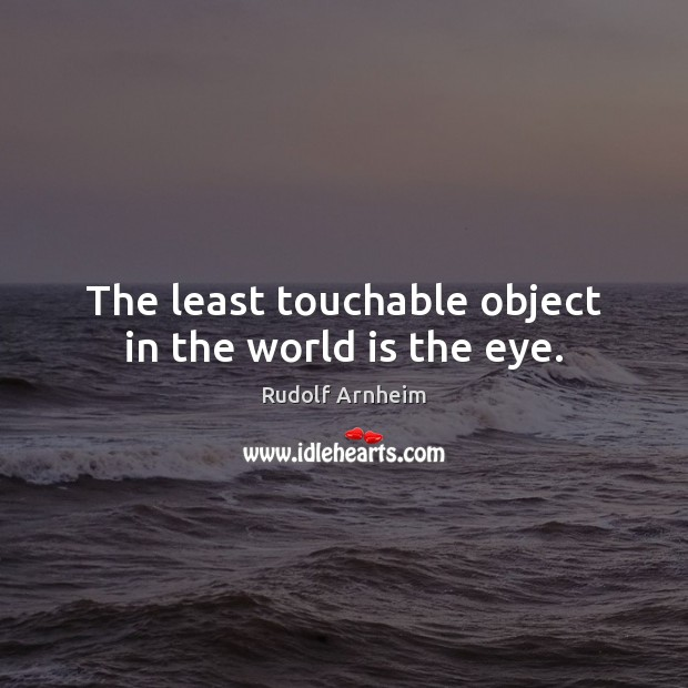 Image, The least touchable object in the world is the eye.