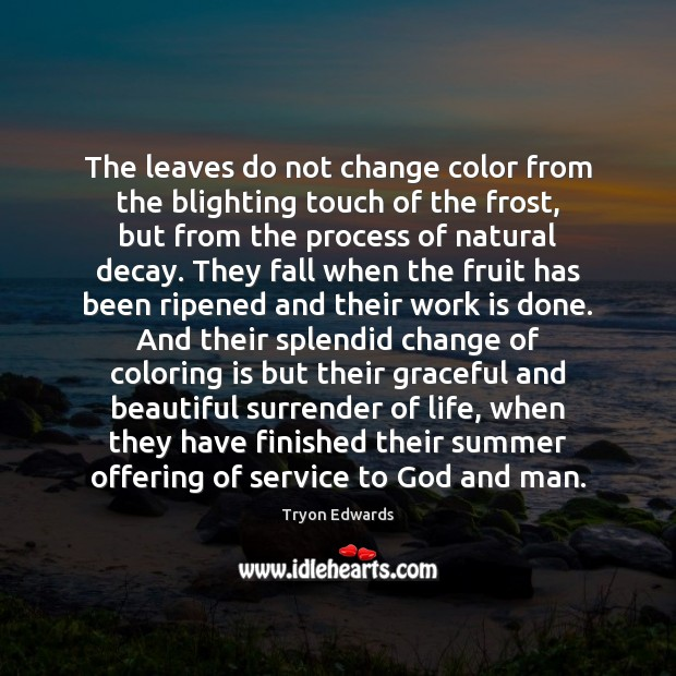 The leaves do not change color from the blighting touch of the Tryon Edwards Picture Quote