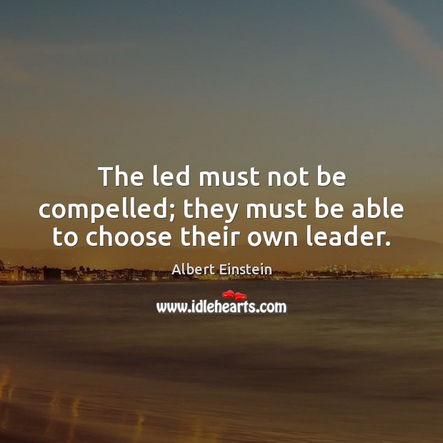 Image, The led must not be compelled; they must be able to choose their own leader.