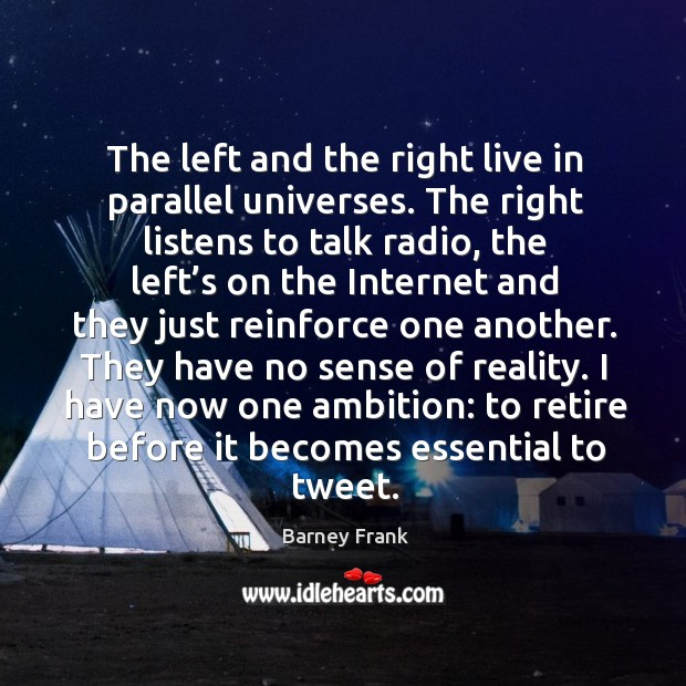 The left and the right live in parallel universes. The right listens to talk radio, the left's on the Image