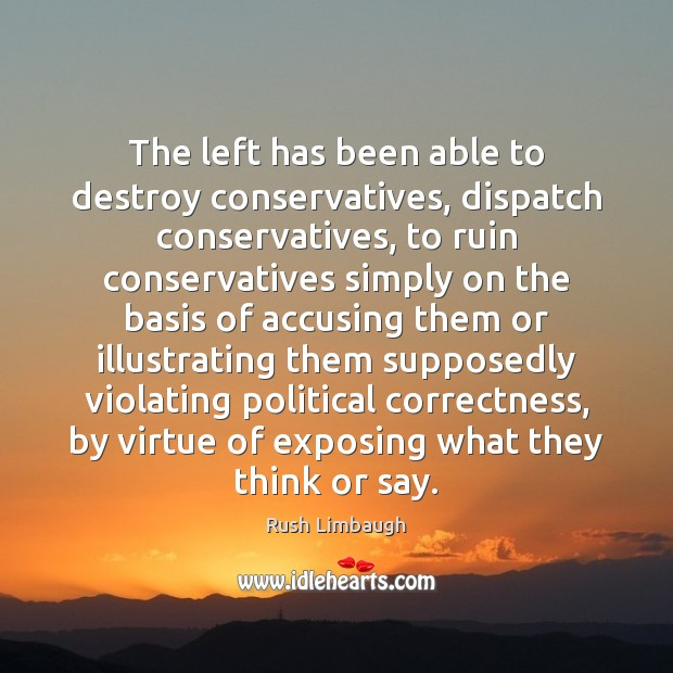 Image, The left has been able to destroy conservatives, dispatch conservatives, to ruin