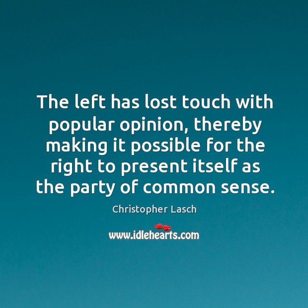 The left has lost touch with popular opinion Christopher Lasch Picture Quote