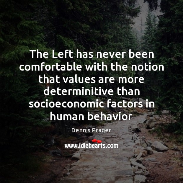 The Left has never been comfortable with the notion that values are Behavior Quotes Image