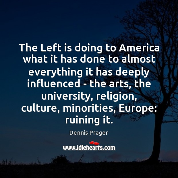 The Left is doing to America what it has done to almost Dennis Prager Picture Quote