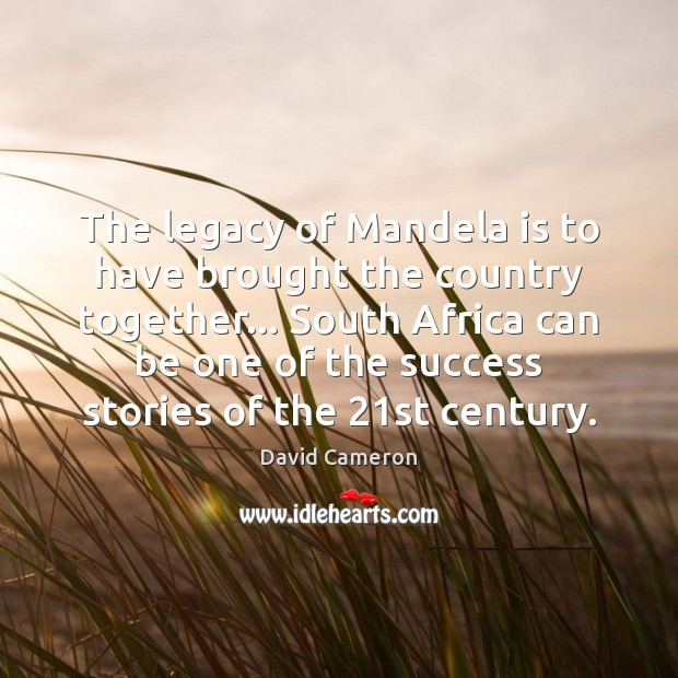 The legacy of Mandela is to have brought the country together… South David Cameron Picture Quote