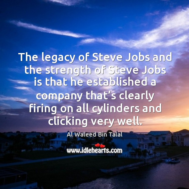 The legacy of steve jobs and the strength of steve jobs is that he established a Image