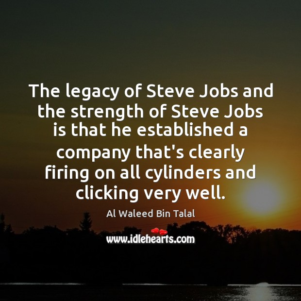 The legacy of Steve Jobs and the strength of Steve Jobs is Al Waleed Bin Talal Picture Quote
