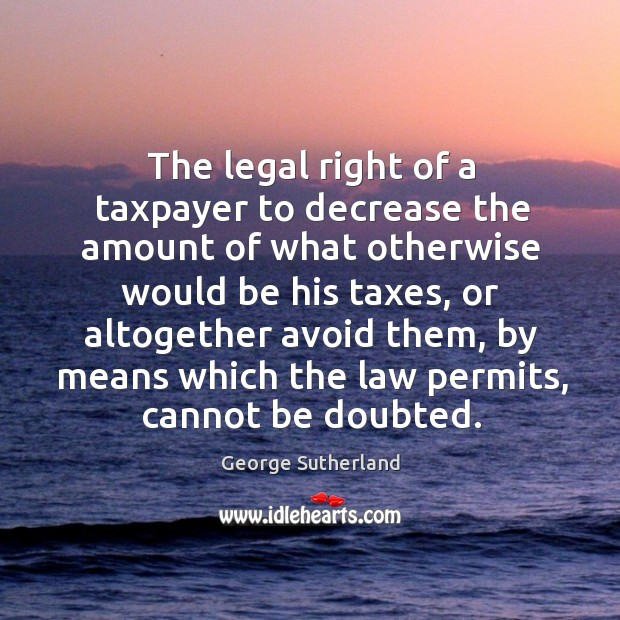 The legal right of a taxpayer to decrease the amount of what otherwise would be his taxes Image