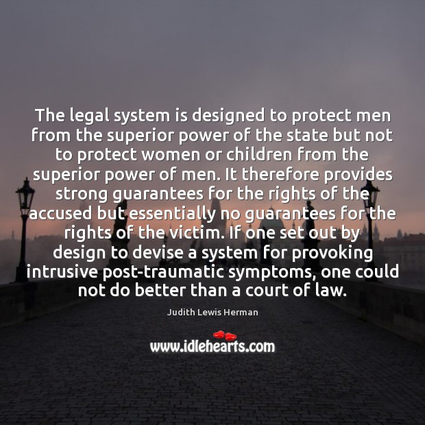 The legal system is designed to protect men from the superior power Image