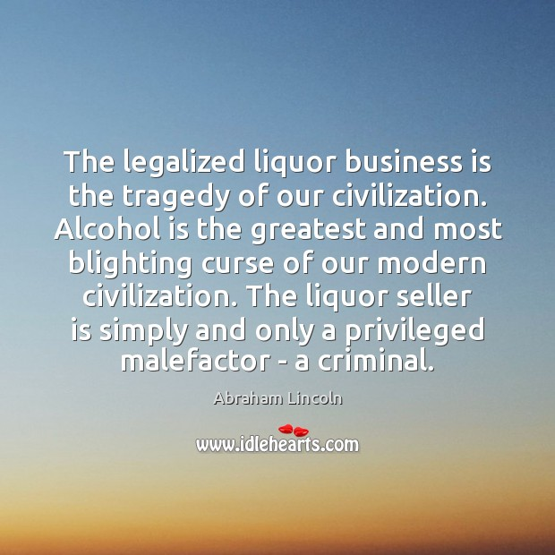 The legalized liquor business is the tragedy of our civilization. Alcohol is Alcohol Quotes Image