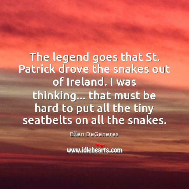 Image, The legend goes that St. Patrick drove the snakes out of Ireland.