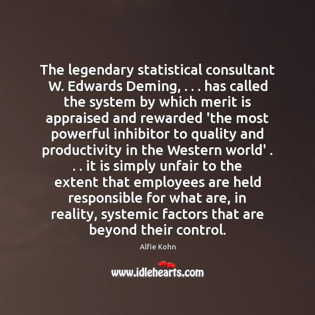 Image, The legendary statistical consultant W. Edwards Deming, . . . has called the system by