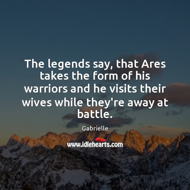 Image, The legends say, that Ares takes the form of his warriors and