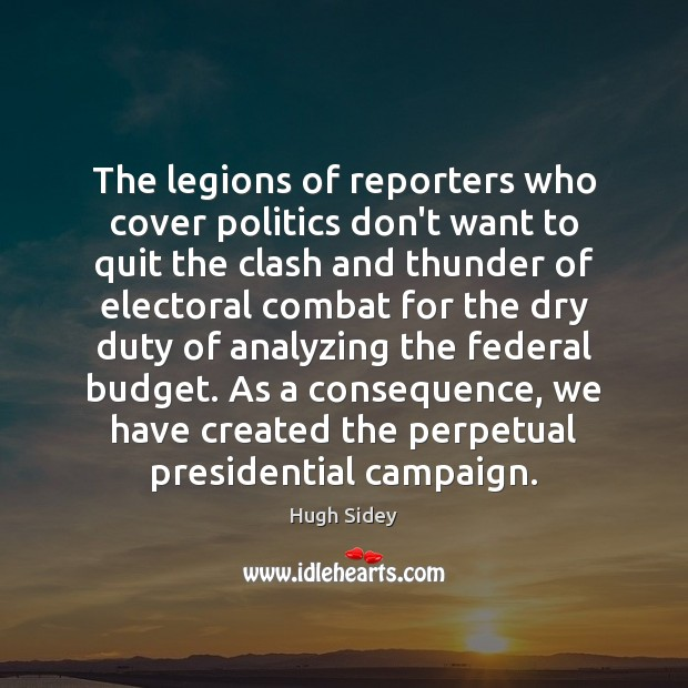 The legions of reporters who cover politics don't want to quit the Image