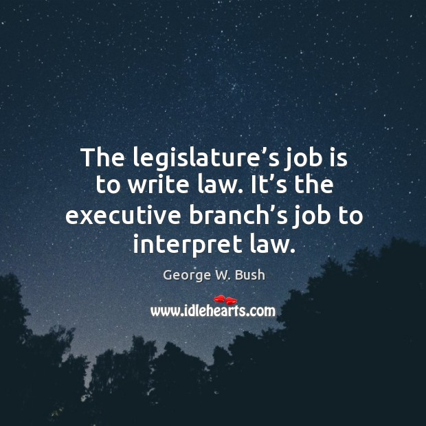 Image, The legislature's job is to write law. It's the executive branch's job to interpret law.