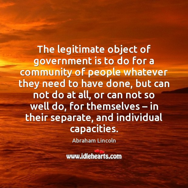 The legitimate object of government is to do for a community of Image