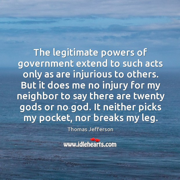 The legitimate powers of government extend to such acts only as are injurious to others. Image