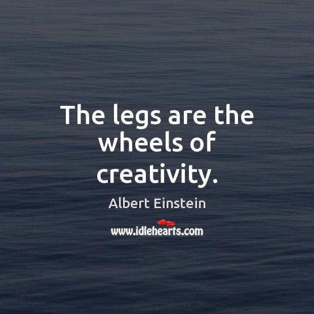 Image, The legs are the wheels of creativity.