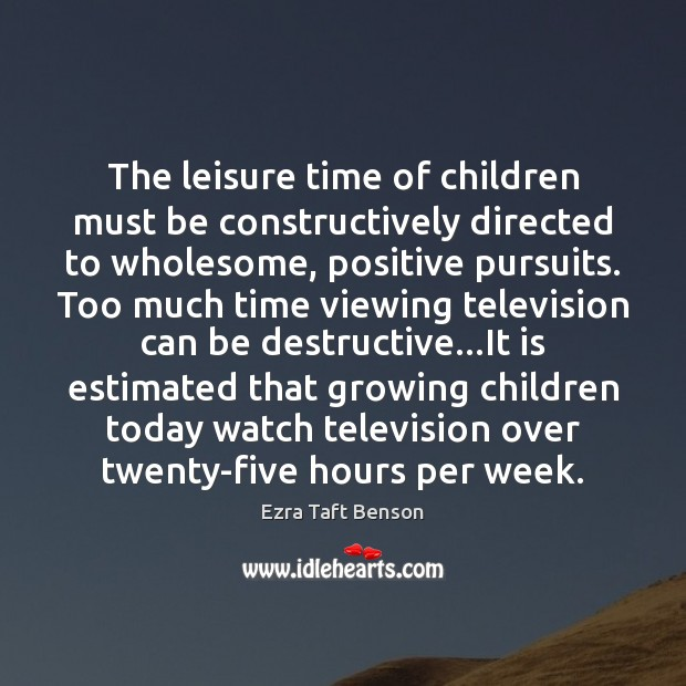 Image, The leisure time of children must be constructively directed to wholesome, positive