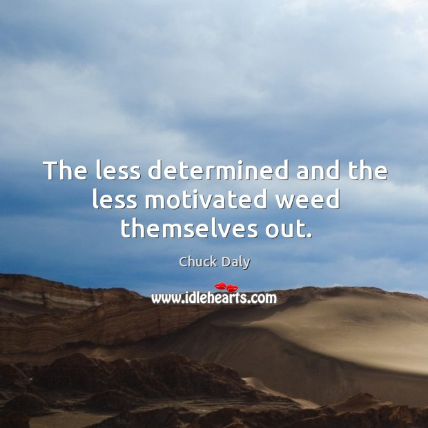 The less determined and the less motivated weed themselves out. Image