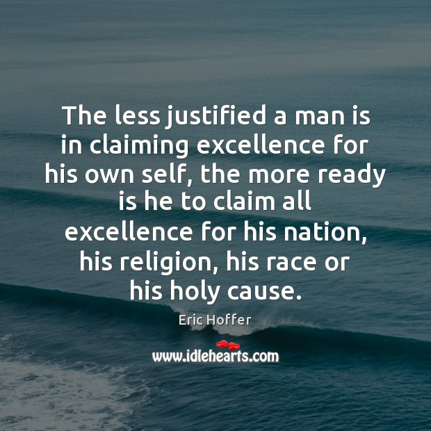 The less justified a man is in claiming excellence for his own Image