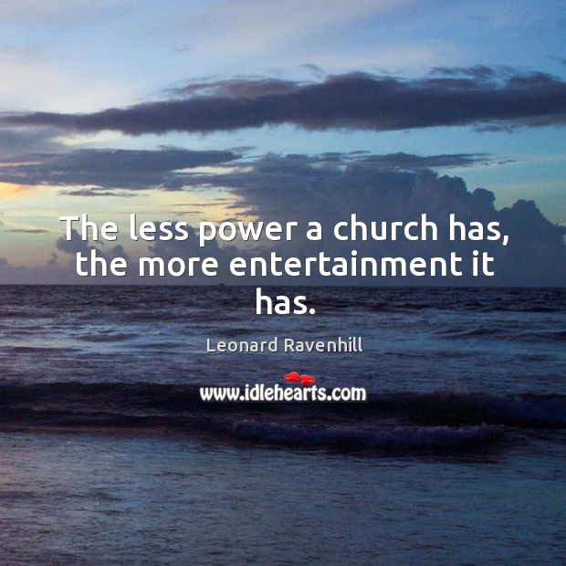 The less power a church has, the more entertainment it has. Image
