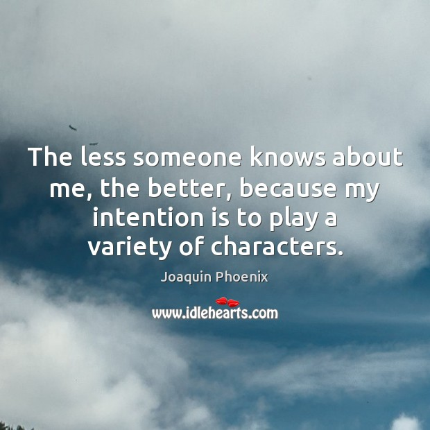 The less someone knows about me, the better, because my intention is Image