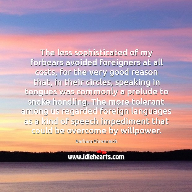 The less sophisticated of my forbears avoided foreigners at all costs, for Image