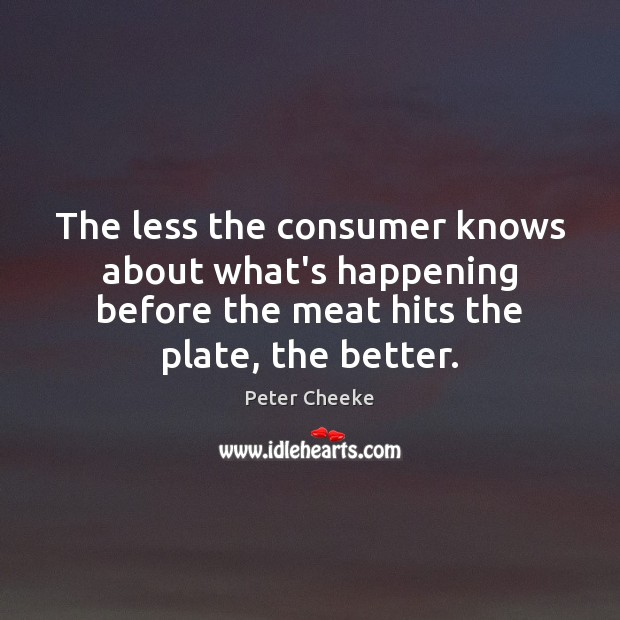 The less the consumer knows about what's happening before the meat hits Image