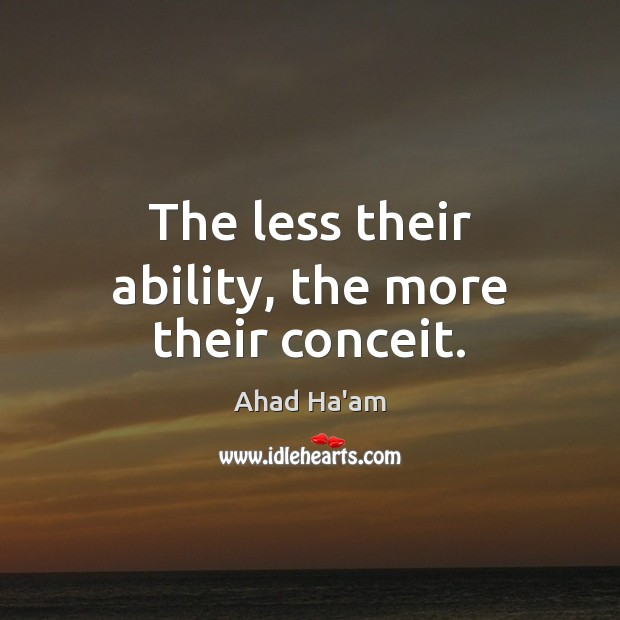 The less their ability, the more their conceit. Image