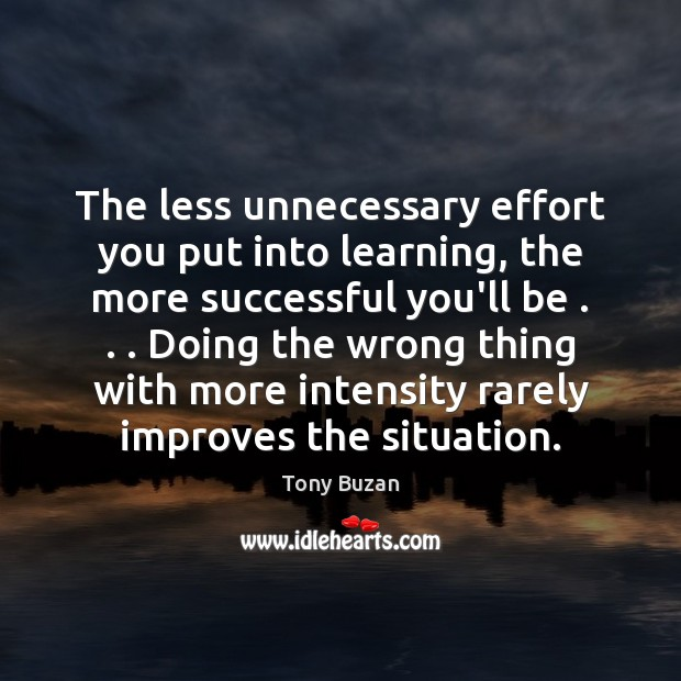 The less unnecessary effort you put into learning, the more successful you'll Image