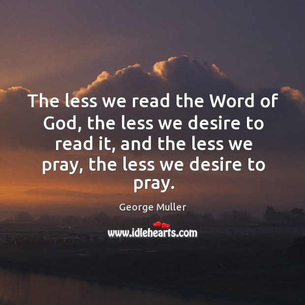Image, The less we read the word of God, the less we desire to read it, and the less