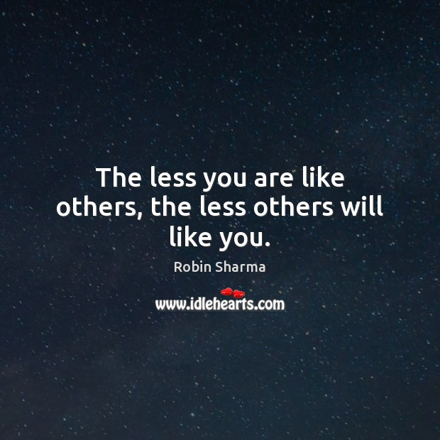 Image, The less you are like others, the less others will like you.