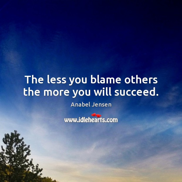 Image, The less you blame others the more you will succeed.