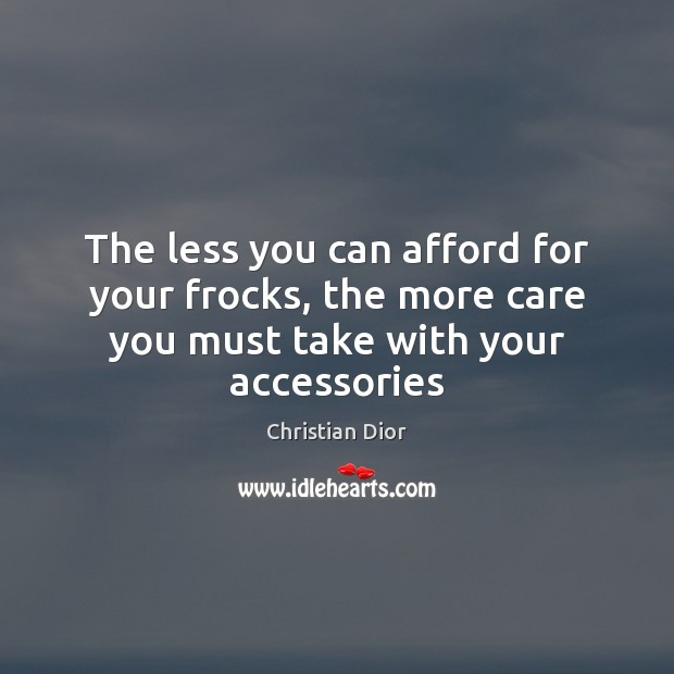 The less you can afford for your frocks, the more care you must take with your accessories Image